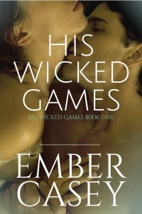 His Wicked Games (Book 1), An Ember Casey Novel